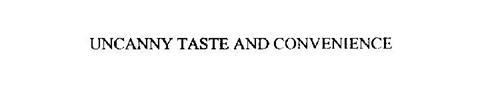 UNCANNY TASTE AND CONVENIENCE