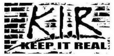 K.I.R. KEEP IT REAL