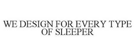 WE DESIGN FOR EVERY TYPE OF SLEEPER