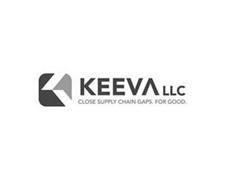 K KEEVA LLC CLOSE SUPPLY CHAIN GAPS. FOR GOOD.