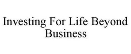 INVESTING FOR LIFE BEYOND BUSINESS