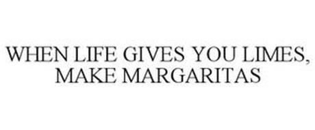 WHEN LIFE GIVES YOU LIMES, MAKE MARGARITAS