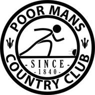 POOR MAN'S COUNTRY CLUB - SINCE - 1840 -