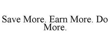 SAVE MORE. EARN MORE. DO MORE.