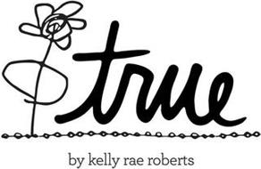 TRUE BY KELLY RAE ROBERTS