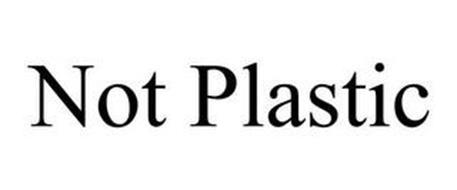 NOT PLASTIC