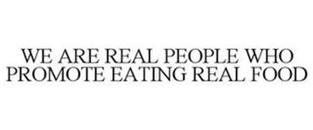 WE ARE REAL PEOPLE WHO PROMOTE EATING REAL FOOD