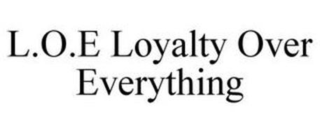 L.O.E LOYALTY OVER EVERYTHING