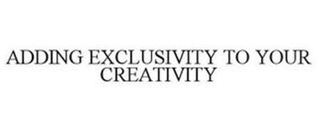 ADDING EXCLUSIVITY TO YOUR CREATIVITY