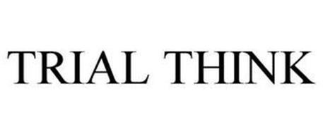 TRIAL THINK