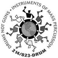DRUMS NOT GUNS - INSTRUMENTS OF MASS PERCUSSION 214/823-DRUM