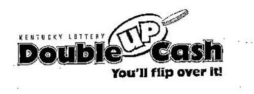 DOUBLE UP CASH YOU'LL FLIP OVER IT! KENTUCKY LOTTERY