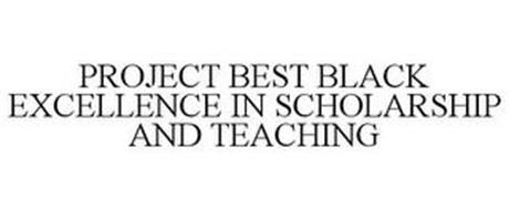 PROJECT BEST BLACK EXCELLENCE IN SCHOLARSHIP AND TEACHING
