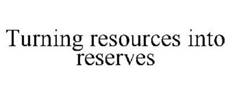 TURNING RESOURCES INTO RESERVES