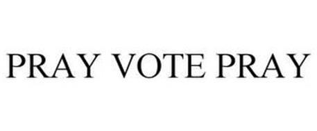 PRAY VOTE PRAY