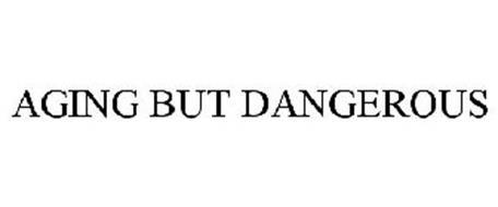 AGING BUT DANGEROUS