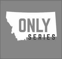 ONLY SERIES