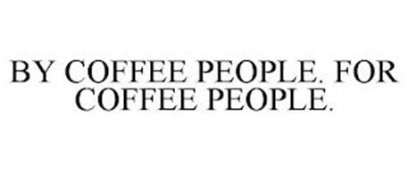 BY COFFEE PEOPLE. FOR COFFEE PEOPLE.