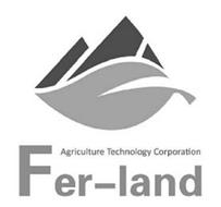 FER-LAND AGRICULTURE TECHNOLOGY CORPORATION