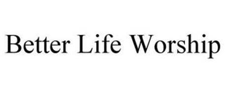 BETTER LIFE WORSHIP
