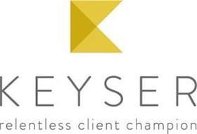 K KEYSER RELENTLESS CLIENT CHAMPION