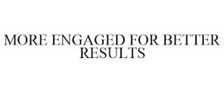 MORE ENGAGED FOR BETTER RESULTS