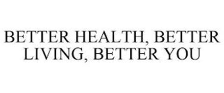 BETTER HEALTH, BETTER LIVING, BETTER YOU