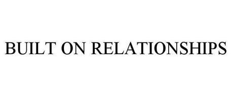 BUILT ON RELATIONSHIPS