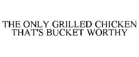 THE ONLY GRILLED CHICKEN THAT'S BUCKET WORTHY