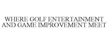 WHERE GOLF ENTERTAINMENT AND GAME IMPROVEMENT MEET