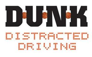 DUNK DISTRACTED DRIVING