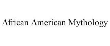 AFRICAN AMERICAN MYTHOLOGY