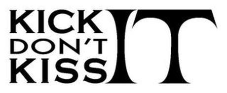 KICK DON'T KISS IT