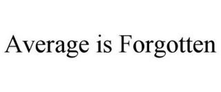 AVERAGE IS FORGOTTEN