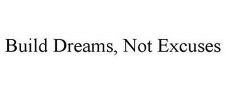 BUILD DREAMS, NOT EXCUSES