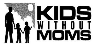 KIDS WITHOUT MOMS
