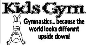 KIDS GYM GYMNASTICS... BECAUSE THE WORLD LOOKS DIFFERENT UPSIDE DOWN! KIDS GYM