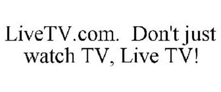 LIVETV.COM. DON'T JUST WATCH TV, LIVE TV!