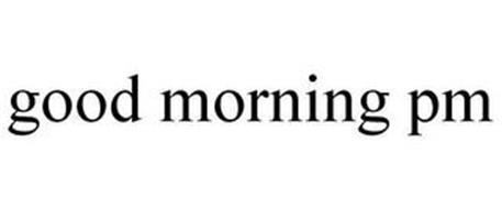 GOOD MORNING PM