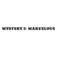 MYSTERY & MARVELOUS