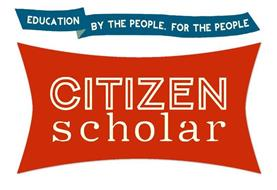 CITIZEN SCHOLAR EDUCATION BY THE PEOPLE, FOR THE PEOPLE