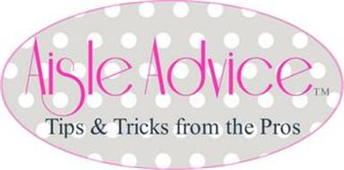 AISLE ADVICE TIPS & TRICKS FROM THE PROS