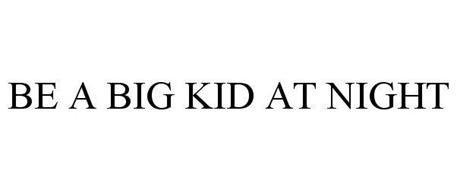 BE A BIG KID AT NIGHT