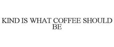 KIND IS WHAT COFFEE SHOULD BE
