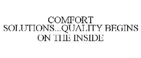 COMFORT SOLUTIONS...QUALITY BEGINS ON THE INSIDE