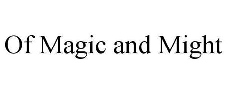 OF MAGIC AND MIGHT