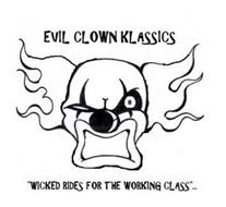 "EVIL CLOWN KLASSICS ""WICKED RIDES FOR THE WORKING CLASS""..."