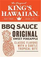 THE ORIGINAL KING'S HAWAIIAN EST 1950 HILO HI BBQ SAUCE ORIGINAL SWEET PINEAPPLE CLASSIC FLAVORS WITH A SUBTLE TROPICAL BITE