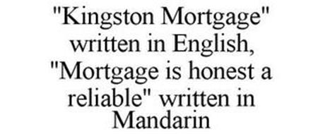 """KINGSTON MORTGAGE"" WRITTEN IN ENGLISH, ""MORTGAGE IS HONEST A RELIABLE"" WRITTEN IN MADARIN"