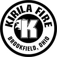 KIRILA FIRE BROOKFIELD, OHIO K